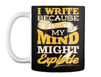 Printed I Am A Writer - Write Because If Don't My Mind Might Gift Coffee Mug