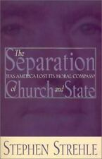 The Separation of Church & State: Has America Lost Its Moral Compass by Strehle