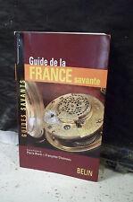 Dir. Biard & Chesneau. GUIDE DE LA FRANCE SAVANTE. Sciences & techniques, musées