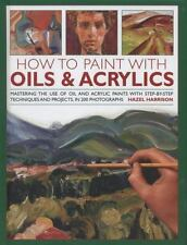 How to Paint with Oils and Acrylics : Mastering the Use of Oil and Acrylic...