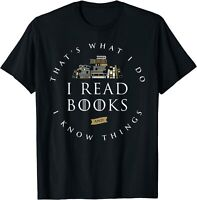 That's What I Do I Read And I Know Things Book Lover T-Shirt Black S-5XL