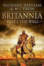 Britannia : Part I: the Wall by Richard Denham and M. J. Trow (2014, Paperback)