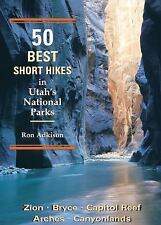NEW - 50 Best Short Hikes in Utah's National Parks by Adkison, Ron