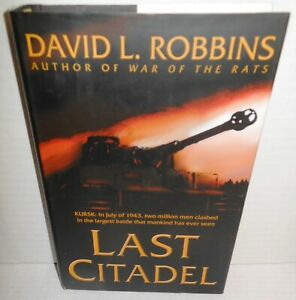 BOOK Last Citadel by D L Robbins Novel about Battle of Kursk 1943 op 2003 1st Ed