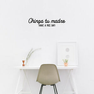 Vinyl Wall Art Decal - Chinga Tu Madre (Have A Nice Day) - 7* x 30* - Trendy