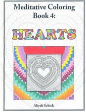 Hearts : Meditative Coloring Book 4 by Aliyah Schick (2011, Paperback)