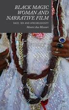 Black Magic Woman And Narrative Film: Race, Sex And Afro-Religiosity: By Mont...