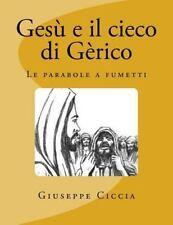 Gesù e il Cieco Di Gèrico : Le Parabole a Fumetti by Giuseppe Ciccia (2014,...