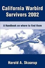 California Warbird Survivors 2002 : A Handbook on Where to Find Them by...