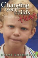 Changing Your Child's Heart: Parenting Tools to Change Your Child's Attitude...,