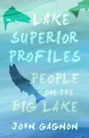 Lake Superior Profiles : People on the Big Lake, Paperback by Gagnon, John, B...