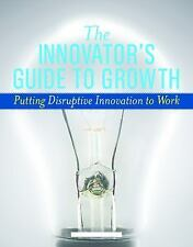 The Innovator's Guide to Growth: Putting Disruptive Innovation to Work by Antho