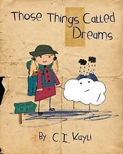 Those Things Called Dreams by C. I. Kayli (2015, Hardcover)