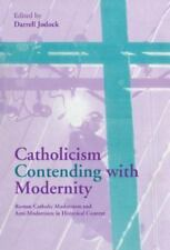 Catholicism Contending with Modernity: Roman Catholic Modernism and Anti-Mode...