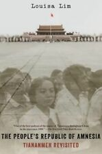 The People's Republic of Amnesia: Tiananmen Revisited by Louisa Lim (Paperback, 2015)