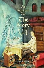 An Imaginary Tale: The Story of [the square root of minus one] Nahin, Paul J. H
