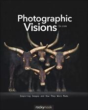Photographic Visions : Inspiring Images and How They Were Made by 1x.com...
