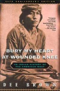 Bury My Heart at Wounded Knee: An Indian History of the American West - GOOD