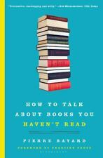 How to Talk about Books You Haven't Read by Pierre Bayard (2009, Paperback)