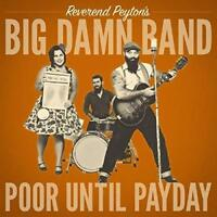 The Reverend Peyton's Big Damn Band - Poor Until Payday (NEW CD)