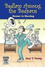 Bedlam among the Bedpans : Humor in Nursing by Amy Y. Young (2006, Paperback)