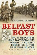 Belfast Boys : How Unionists and Nationalists Fought and Died Together in the...