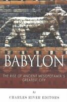 Babylon : The Rise and Fall of Ancient Mesopotamia's Greatest City, Paperback...