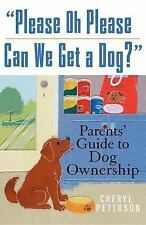 """""""Please Oh Please Can We Get a Dog?"""" : Parents' Guide to Dog Ownership by..."""