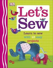 Let's Sew by DK (Hardback, 2016) Learn to Sew with 12 easy projects