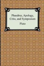 NEW - Phaedrus, Apology, Crito, and Symposium by Plato