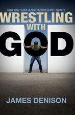 Wrestling with God: How Can I Love a God I'm Not Sure I Trust?