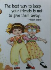 Mary Engelbreit Handmade Magnet-The Best Way To Keep Your Friends