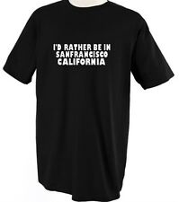 I'D RATHER BE IN SAN FRANCISCO CALIFORNIA Unisex Adult T-Shirt Tee Top