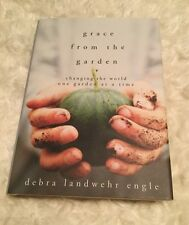 Grace from the Garden : Changing the World One Garden at a Time by Debra Landweh