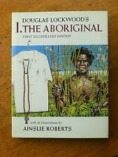 I, the Aboriginal by Douglas Lockwood (Illustrated ed. hardback, 1980)