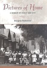 Pictures of Home : A Memoir of Family and City by Douglas Bukowski CHICAGO SOUTH