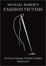 Michael Roberts, Fashion Victims: The Catty Catalogue of Stylish Casualties, fro