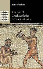 The End of Greek Athletics in Late Antiquity by Sofie Remijsen (Hardback, 2015)