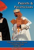 Priests & Politicians: Protestant & Catholic Missions In Orthodox Ethiopia (1...