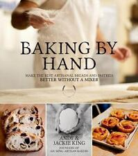 Baking By Hand: Make The Best Artisanal Breads And Pastries Better Without A ...