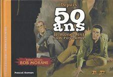 Bob Morane Depuis 50 ans le monde est son royaume Henri Vernes Coria G.Forton