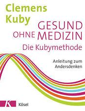 Clemens Kuby - Gesund ohne Medizin: Die Kubymethode - Anleitung zum Andersdenken