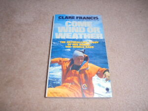 COME WIND OR WEATHER CLARE FRANCIS WHITBREAD RACE STORY YACHTING SEA STORY