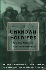 The Unknown Soldiers : African-American Troops in World War I by Bernard C....