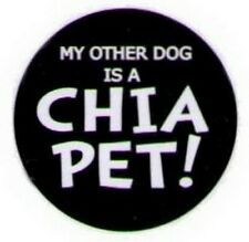 My Other Dog Is A Chia Pet Button HB312
