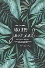 The 120-Day Anxiety Journal: Track Your Triggers, Symptoms, Coping Methods, Mood