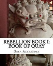Rebellion Book I: Book of Quay by Grea Alexander (2014, Paperback)