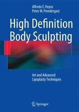 High Definition Body Sculpting : Art and Advanced Lipoplasty Techniques by...