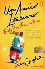 Un Amico Italiano: Eat, Pray, Love in Rome - New - Spaghetti, Luca - Paperback
