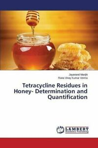 Tetracycline Residues in Honey- Determination and Quantification, Jayanand,,